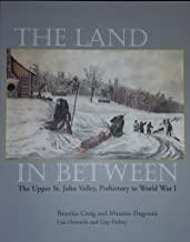 The Land in Between: The Upper St. John Valley, Prehistory to World War I
