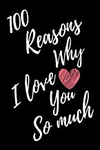 100 Reasons Why I Love You So Much: Black Lined Love Journal For Gift - Notebook For Men Women - Ruled Writing Diary - 6x9 102 pages