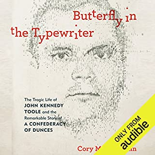 Butterfly in the Typewriter     The Tragic Life of John Kennedy Toole and the Remarkable Story of a Confederacy of Dunces              By:                                                                                                                                 Cory MacLauchlin                               Narrated by:                                                                                                                                 Nick Sullivan                      Length: 11 hrs and 6 mins     38 ratings     Overall 4.3