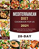Mediterranean Diet Cookbook For US 2021: 28-Day Mediterranean Diet Plan For Staying Healthy, Eating Well, and Losing Weight
