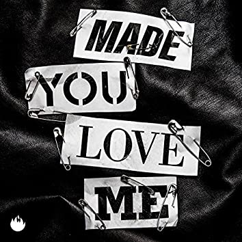 Made You Love Me