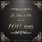 Le Livre d'Or de mes 100 ans: Un livre d'or de la fête du 100e anniversaire - 100 pages pour les félicitations écrites - Thème: Ornements d'Or