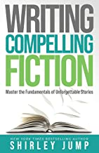Writing Compelling Fiction: Master the Fundamentals of Unforgettable Stories