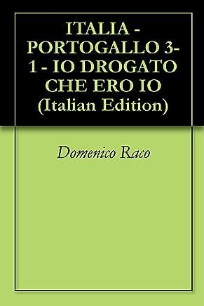 ITALIA - PORTOGALLO 3-1  -  IO DROGATO CHE ERO IO