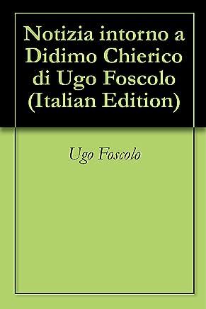 Notizia intorno a Didimo Chierico di Ugo Foscolo