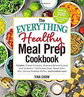 The Everything Healthy Meal Prep Cookbook: Includes: Chicken Primavera * Rosemary Almond-Crusted Pork Tenderloin * Thai Pumpkin Soup * Korean Short ... Breakfast Muffins ... and hundreds more!
