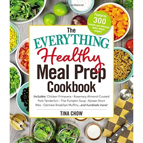 24ce6020f5c The Everything Healthy Meal Prep Cookbook: Includes: Chicken Primavera *  Rosemary Almond-Crusted