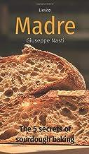 Lievito Madre: The 5 secrets of sourdough baking