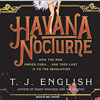 Havana Nocturne     How the Mob Owned Cuba...and Then Lost It to the Revolution              By:                                                                                                                                 T. J. English                               Narrated by:                                                                                                                                 Mel Foster                      Length: 13 hrs and 16 mins     1,052 ratings     Overall 4.1