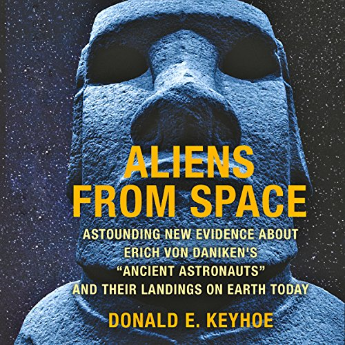 "Aliens from Space: Astounding New Evidence About Erich Von Daniken's ""Ancient Astronauts"" and Their Landings on Earth Today audiobook cover art"