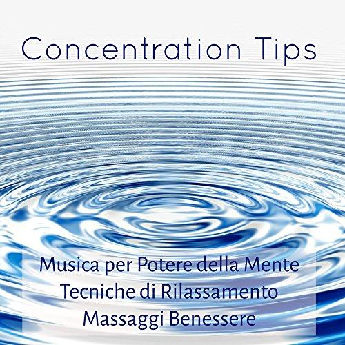 Concentration Tips - Musica per Potere della Mente Tecniche di Rilassamento Massaggi Benessere con Suoni della Natura Curativi New Age Strumentali
