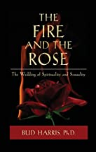 The Fire and the Rose: The Wedding of Spirituality and Sexuality