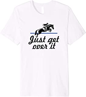 Just Get Over It Horseback Riding Equestrian Premium T-Shirt