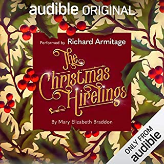 The Christmas Hirelings                   By:                                                                                                                                 Mary Elizabeth Braddon                               Narrated by:                                                                                                                                 Richard Armitage                      Length: 3 hrs and 53 mins     8,503 ratings     Overall 4.3