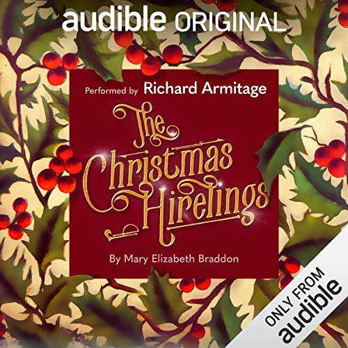 The Christmas Hirelings                   By:                                                                                                                                 Mary Elizabeth Braddon                               Narrated by:                                                                                                                                 Richard Armitage                      Length: 3 hrs and 53 mins     427 ratings     Overall 4.1