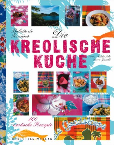Die kreolische Küche: 160 exotische Rezepte