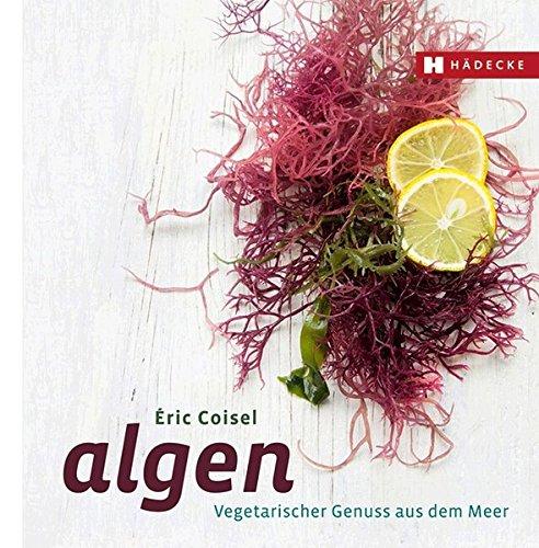Algen: Vegetarischer Genuss aus dem Meer