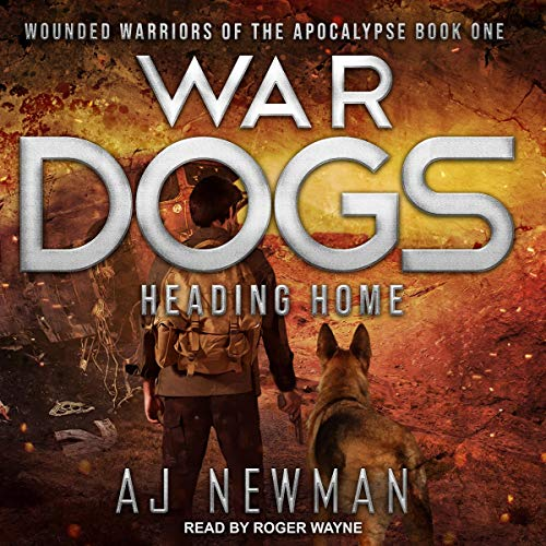 War Dogs: Heading Home: Wounded Warriors of the Apocalypse, Book 1