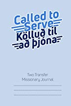 Called to Serve Two-Transfer Missionary Journal: Icelandic Language Mormon Mission Notebook