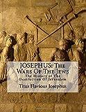 JOSEPHUS, The Wars Of The Jews: The History of The Destruction Of Jerusalem