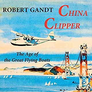 China Clipper: The Age of the Great Flying Boats                   By:                                                                                                                                 Robert Gandt                               Narrated by:                                                                                                                                 Thomas Block                      Length: 7 hrs and 7 mins     63 ratings     Overall 4.3
