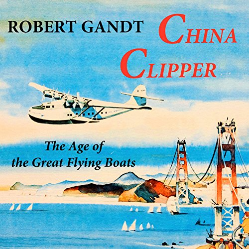 China Clipper: The Age of the Great Flying Boats audiobook cover art