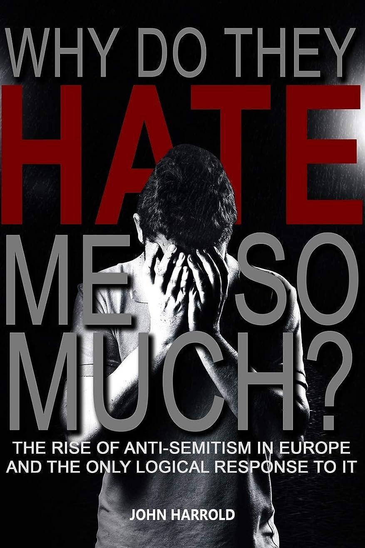 害虫空虚首謀者Why Do They Hate Me So Much?: The rise of anti-Semitism in Europe and the only logical response to it