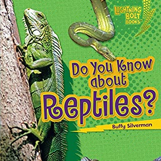 Do You Know About Reptiles?                   By:                                                                                                                                 Buffy Silverman                               Narrated by:                                                                                                                                 Intuitive                      Length: 7 mins     Not rated yet     Overall 0.0