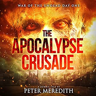 The Apocalypse Crusade: War of the Undead Day One                   By:                                                                                                                                 Peter Meredith                               Narrated by:                                                                                                                                 Erik Johnson                      Length: 12 hrs and 3 mins     573 ratings     Overall 4.2