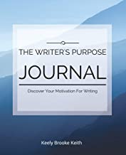 The Writer's Purpose Journal: Discover Your Motivation For Writing (Guided Journals For Writers) (Volume 1)