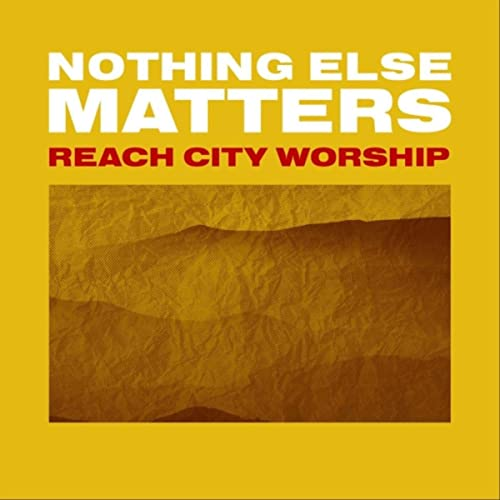Reach City Worship - Nothing Else Matters (EP) 2019
