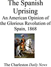 The Spanish Uprising: An American Opinion of the Glorious Revolution of Spain, 1868