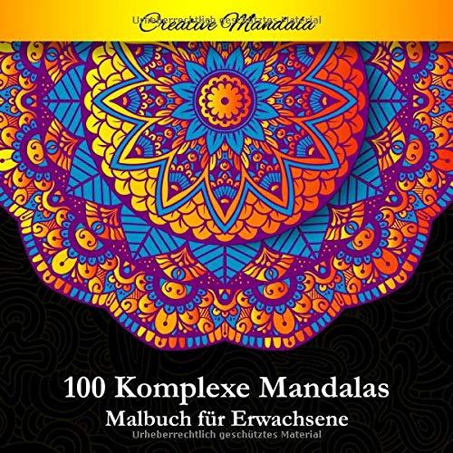 100 Komplexe Mandalas - Mandala Malbuch für Erwachsene: 100 Malvorlagen für Erwachsene mit Schönen und Großen Schwierige Mandalas