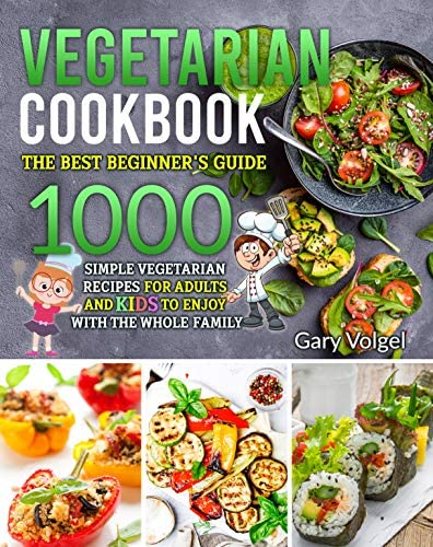 Vegetarian Cookbook The best beginners guide 1000 simple vegetarian recipes for adults and kids product image
