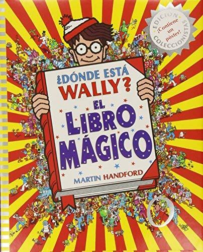 ¿dónde Está Wally?: El Libro Mágico / Where's Waldo?: The Wonder Book (Colección ¿dónde Está Wally?) by Martin Handford(2018-12-11)