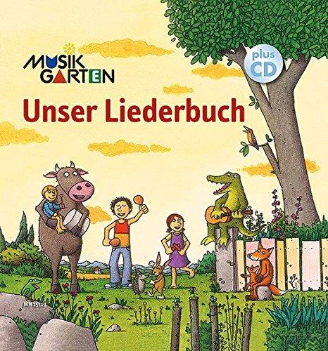 Unser Liederbuch: Musikgarten. Ausgabe mit CD. (Musikgarten: Gemeinsam musizieren... für Kleinkinder mit ihren Familien)