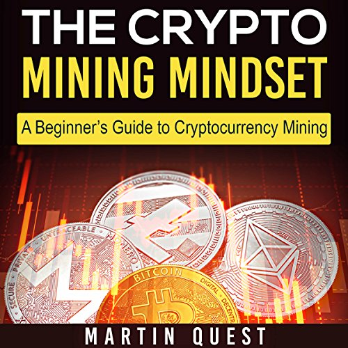 The Crypto Mining Mindset: A Beginner's Guide to Cryptocurrency Mining  By  cover art