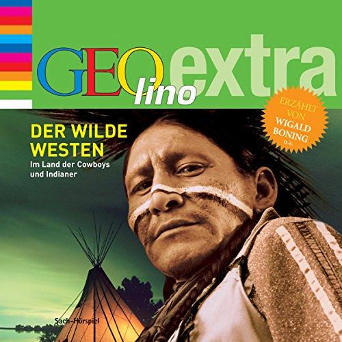 Der Wilde Westen. Im Land der Cowboys und Indianer (GEOlino extra Hör-Bibliothek) Titelbild