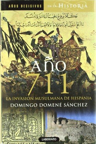 Año 711 La invasión musulmana de Hispania (Años Decisivos de la Historia)
