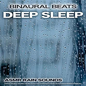 Binaural Beats Deep Sleep:  Asmr Rain Sounds, Theta Waves, Alpha Waves, Gamma Waves, Delta Waves, Isochronic Tones and Ambient Music For Relaxation, Sleep Music, Brainwave Entrainment and Sleeping Music