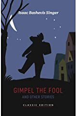 Gimpel the Fool and Other Stories (Isaac Bashevis Singer: Classic Editions) Kindle Edition