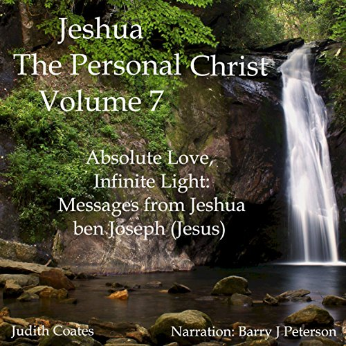 Absolute Love, Infinite Light: Messages from Jeshua ben Joseph (Jesus) audiobook cover art