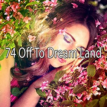 74 Off to Dream Land