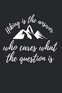 Hiking Is The Answer. Who Cares What The Question Is: 6X9 inch notebook - Dotted (dot grid) - Din A5 booklet For Hikers Wi...