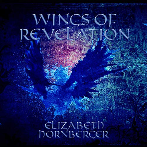 Wings of Revelation Audiobook By Elizabeth Hornberger cover art