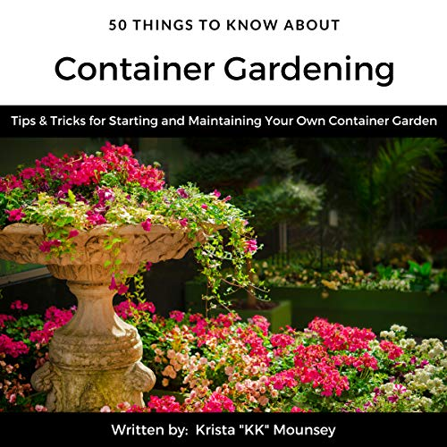 50 Things to Know About Container Gardening: Tips & Tricks for Starting and Maintaining Your Own Container Garden audiobook cover art