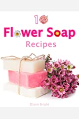 10 Fun and Easy Homemade Flower Soap: Make your own natural soaps from fragrant flowers 2 Kindle Edition