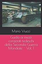 Guida ai mezzi corazzati tedeschi della Seconda Guerra Mondiale - Vol. 1 (Italian Edition)