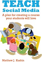 Teach Social Media: A Plan for Creating a Course Your Students Will Love