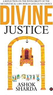 Divine Justice: A Reflection on the Invincibility of the Metaphysical Laws Which Gives Us No Choice